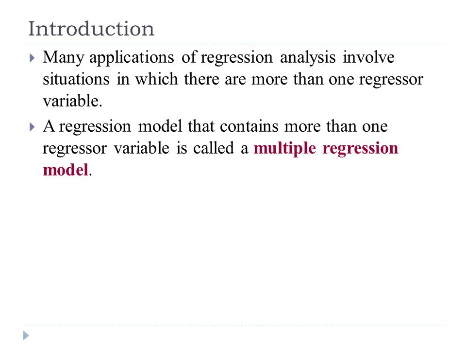 Introduction Many applications of regression analysis involve situations in which there are more than one regressor variable.