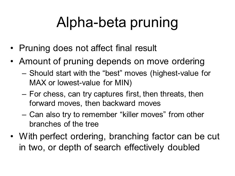 Alpha-beta pruning Pruning does not affect final result