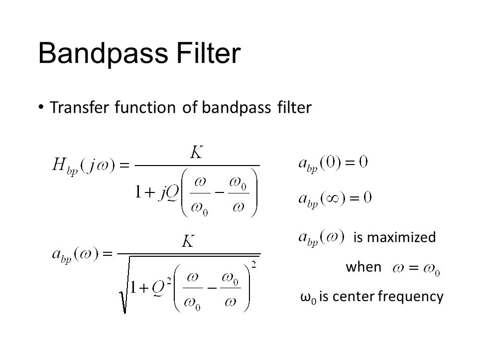 Bandpass Filter Transfer function of bandpass filter is maximized when