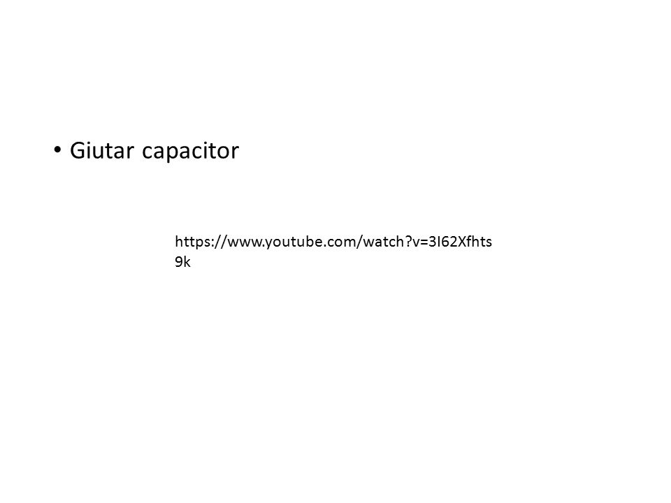 Giutar capacitor https://www.youtube.com/watch v=3I62Xfhts9k