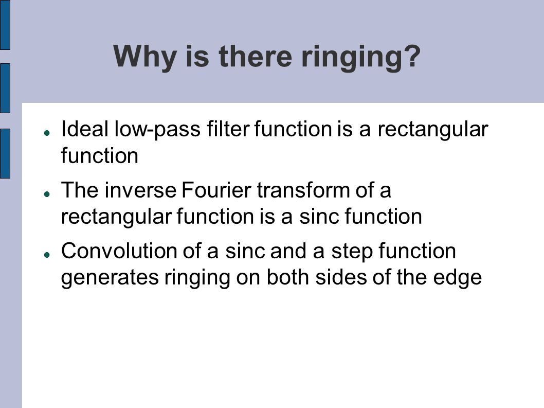 Why is there ringing Ideal low-pass filter function is a rectangular function.