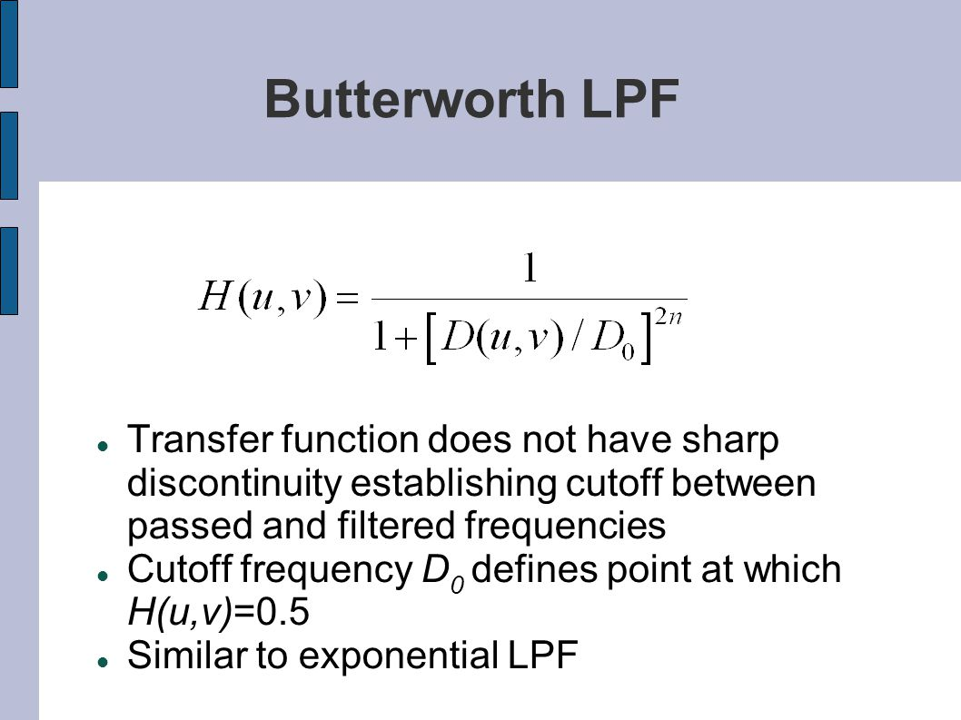 Butterworth LPF Transfer function does not have sharp discontinuity establishing cutoff between passed and filtered frequencies.
