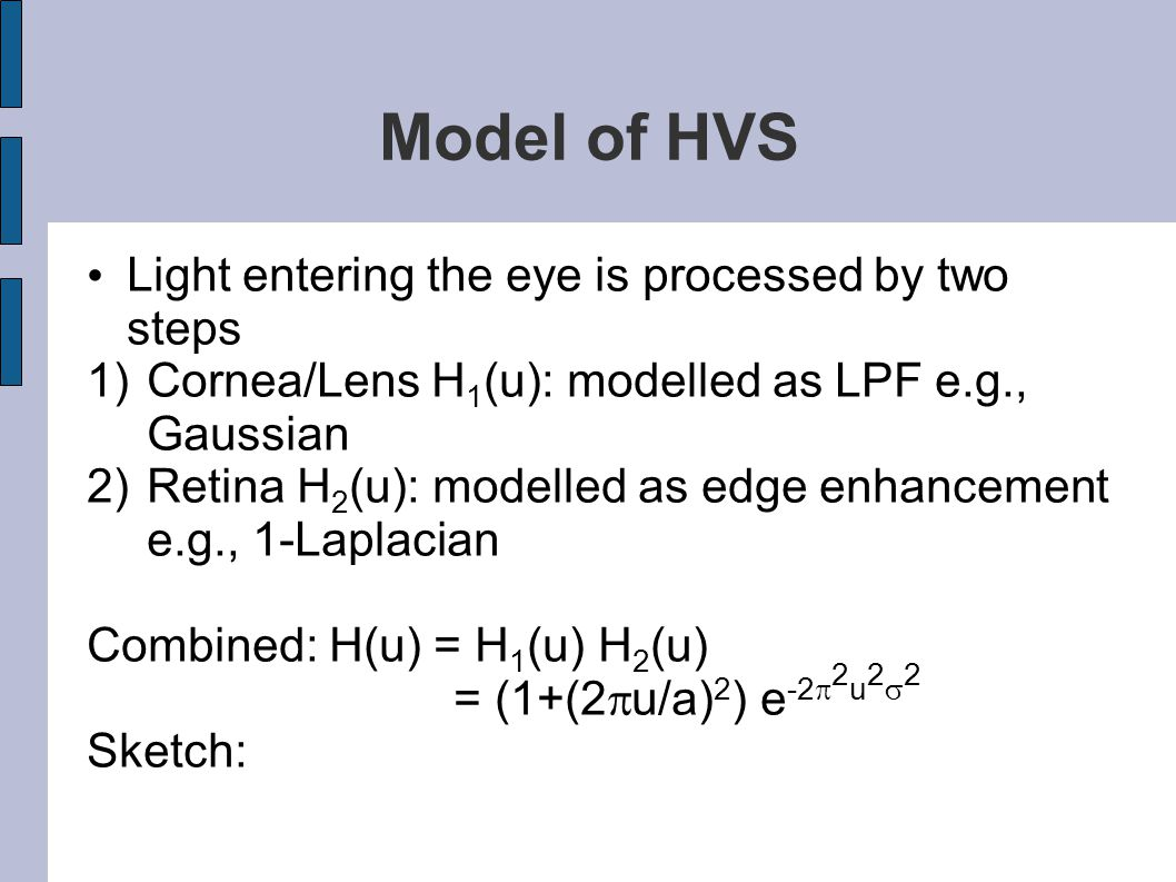 Model of HVS Light entering the eye is processed by two steps