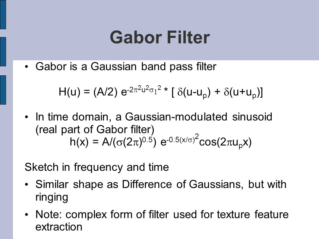 Gabor Filter Gabor is a Gaussian band pass filter