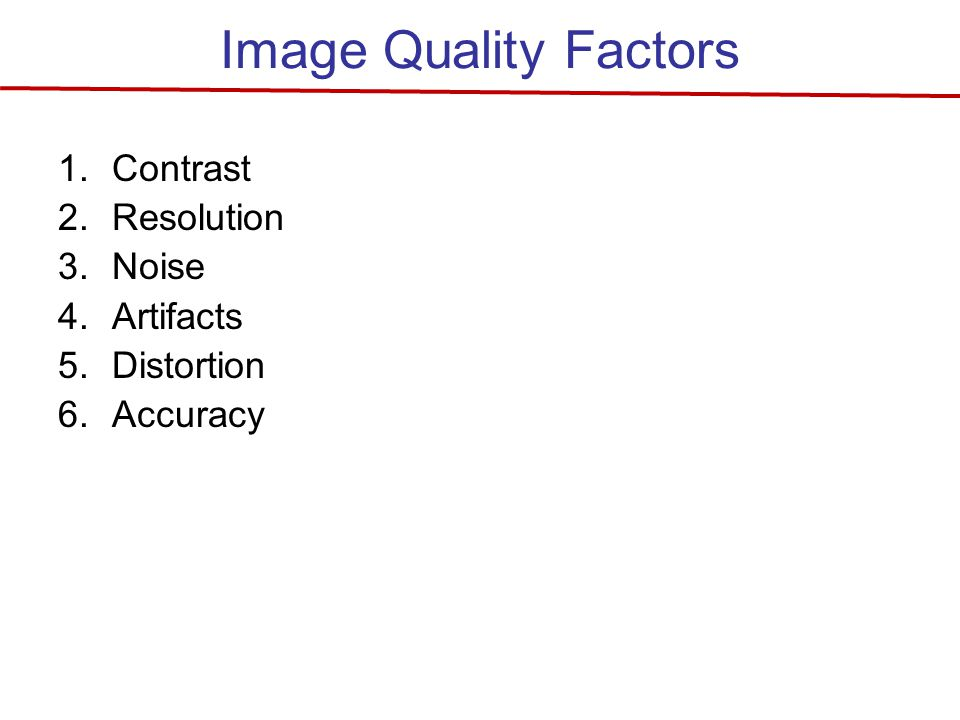 Image Quality Factors Contrast Resolution Noise Artifacts Distortion