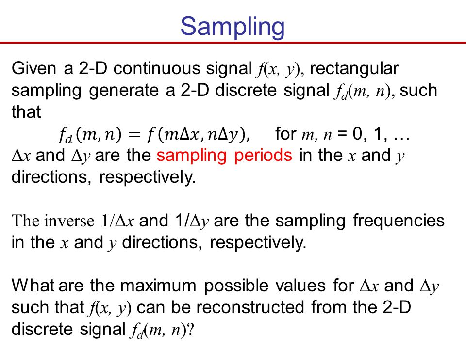 Sampling Given a 2-D continuous signal f(x, y), rectangular sampling generate a 2-D discrete signal fd(m, n), such that.