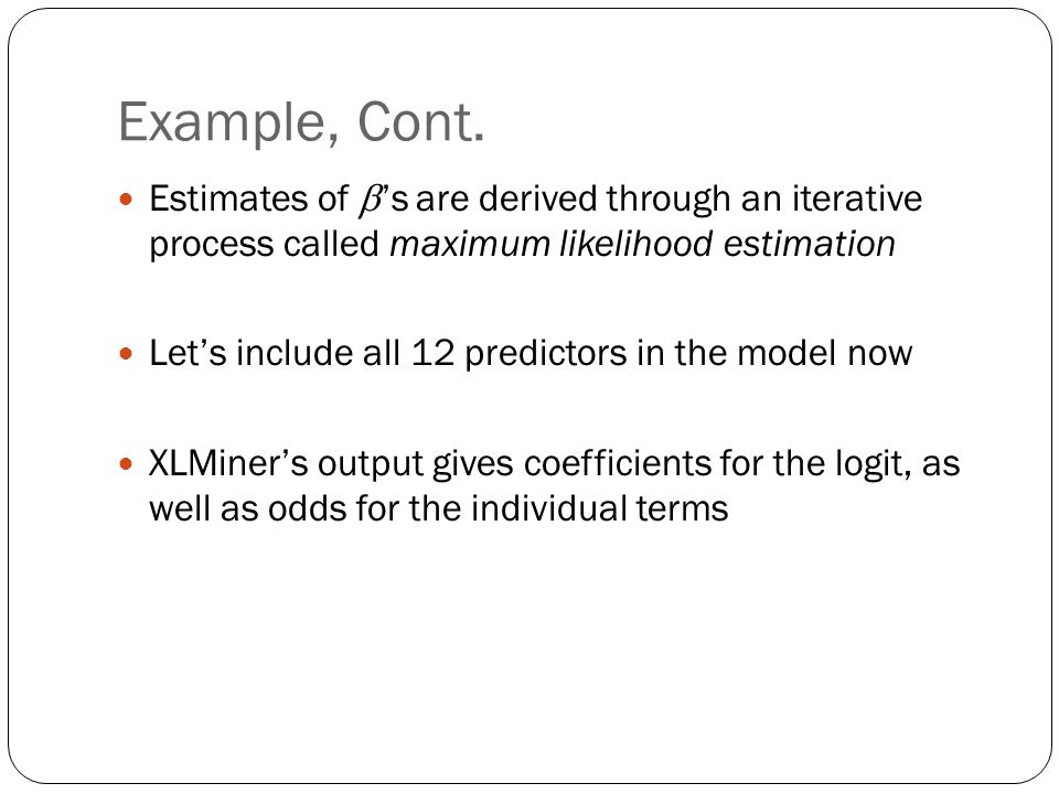 Example, Cont. Estimates of b's are derived through an iterative process called maximum likelihood estimation.