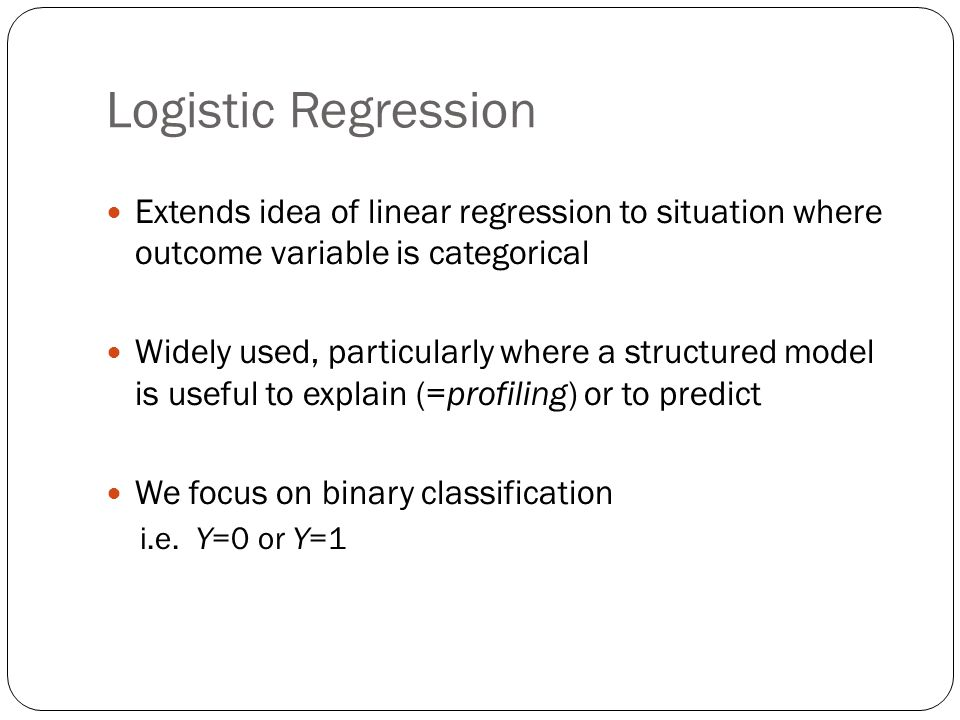Logistic Regression Extends idea of linear regression to situation where outcome variable is categorical.