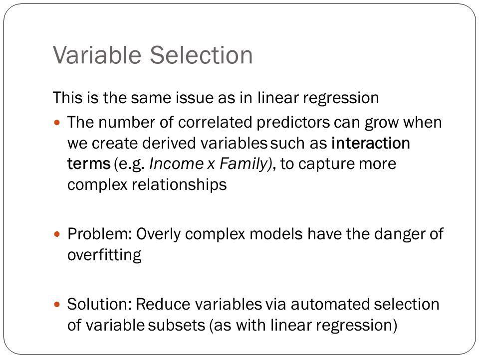 Variable Selection This is the same issue as in linear regression