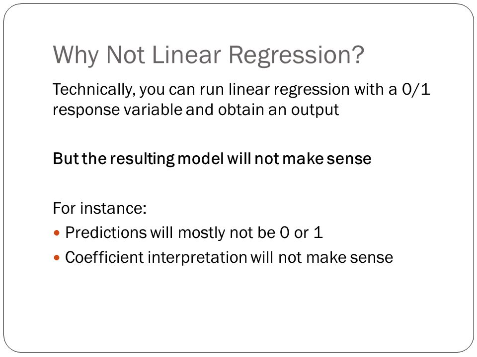 Why Not Linear Regression