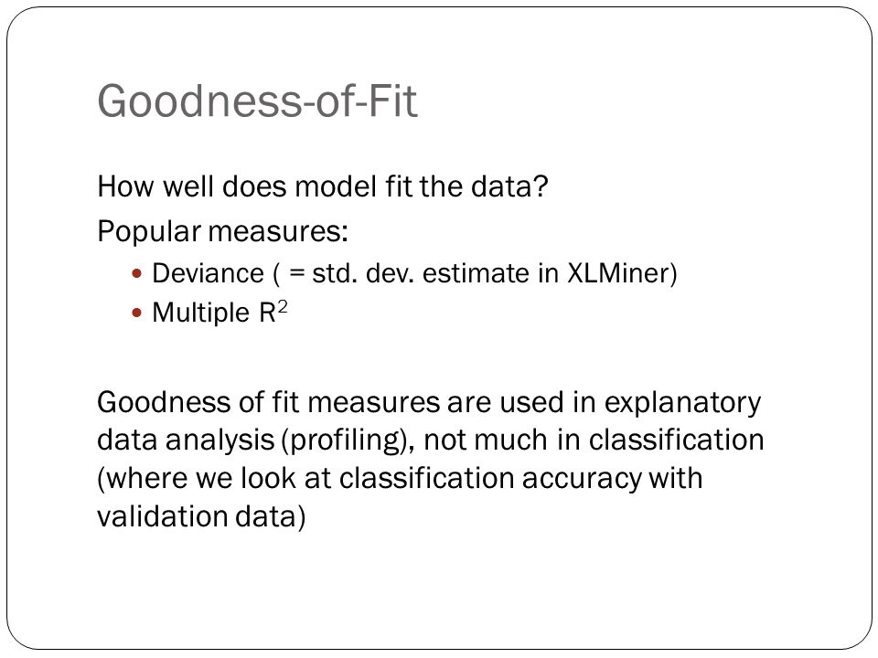 Goodness-of-Fit How well does model fit the data Popular measures: