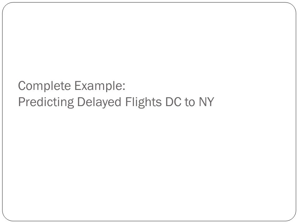 Complete Example: Predicting Delayed Flights DC to NY
