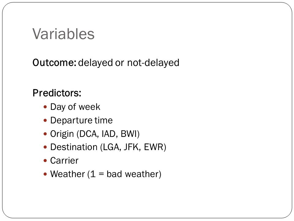 Variables Outcome: delayed or not-delayed Predictors: Day of week