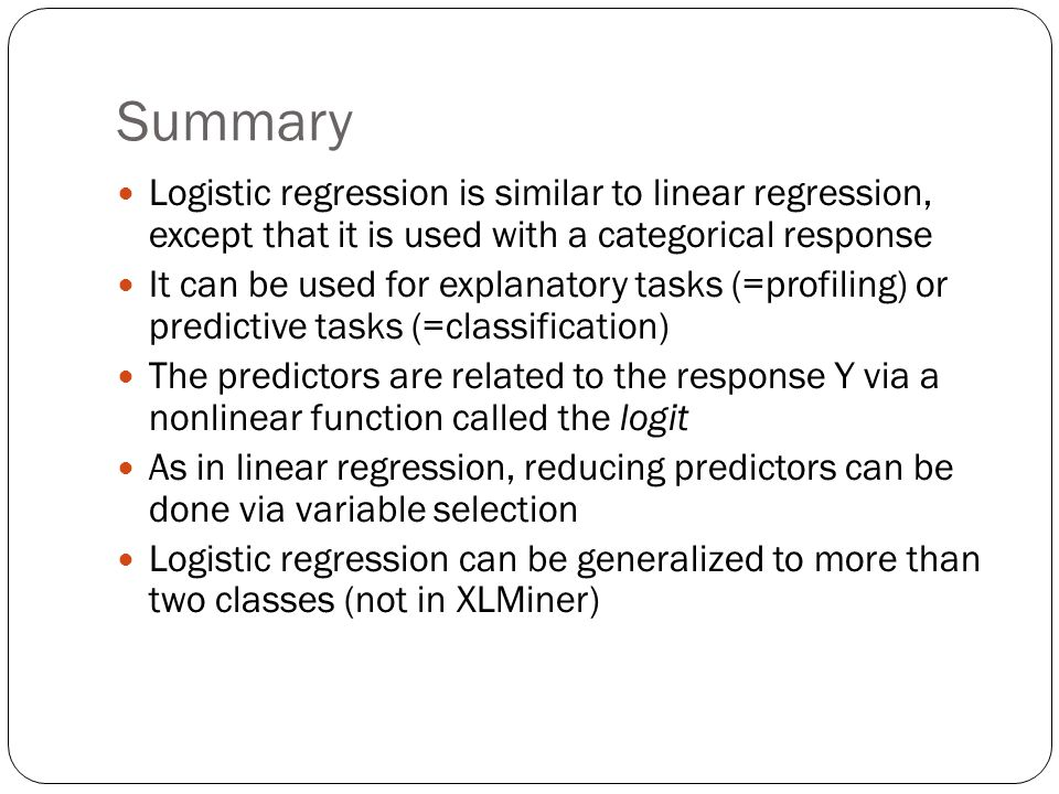 Summary Logistic regression is similar to linear regression, except that it is used with a categorical response.