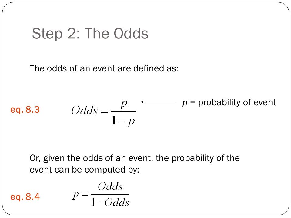 Step 2: The Odds The odds of an event are defined as: