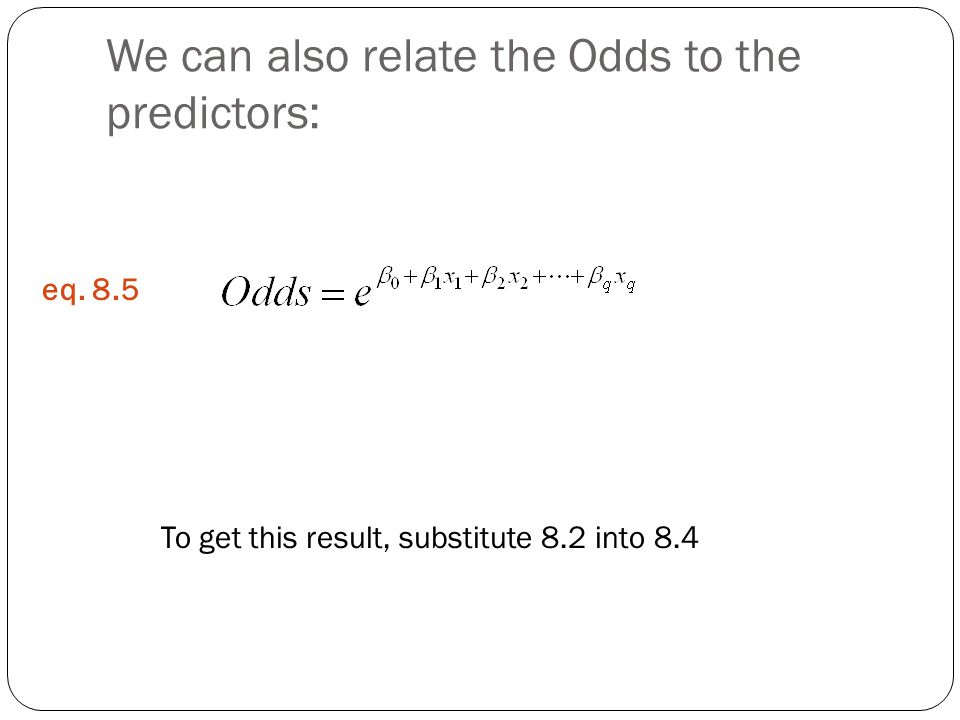 We can also relate the Odds to the predictors: