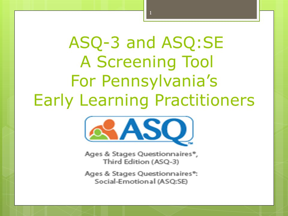 ASQ-3 and ASQ:SE A Screening Tool For Pennsylvania's Early Learning Practitioners