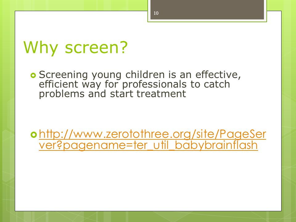 Why screen Screening young children is an effective, efficient way for professionals to catch problems and start treatment.