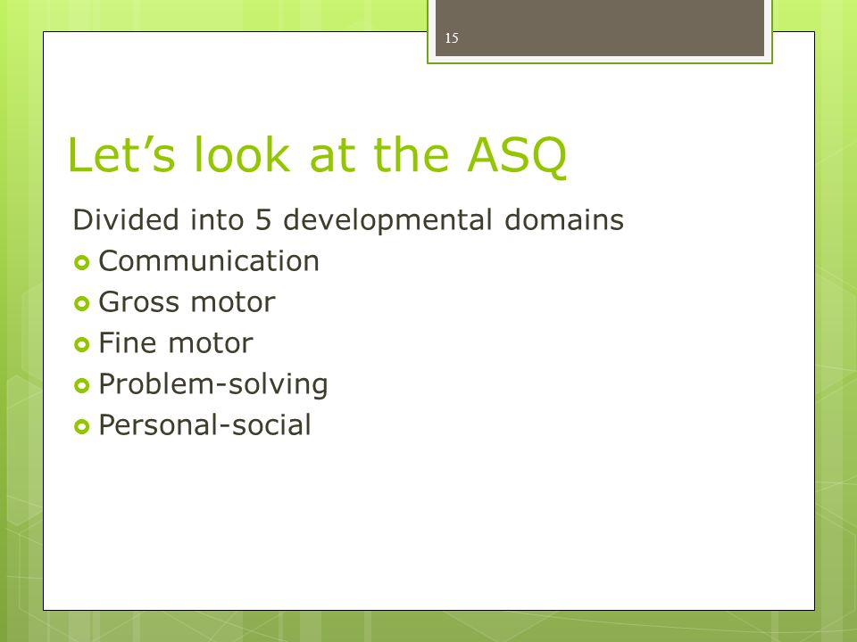 Let's look at the ASQ Divided into 5 developmental domains