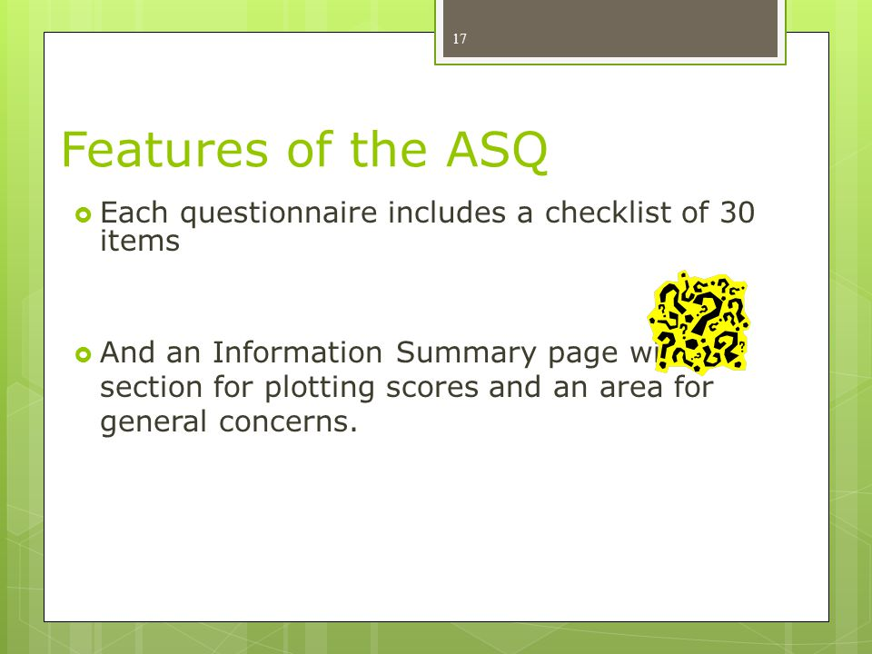 Features of the ASQ Each questionnaire includes a checklist of 30 items.