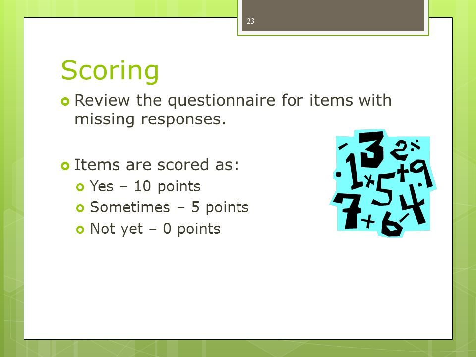 Scoring Review the questionnaire for items with missing responses.