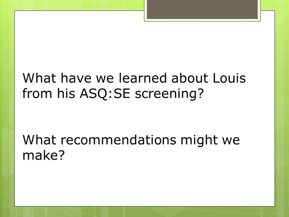 What have we learned about Louis from his ASQ:SE screening