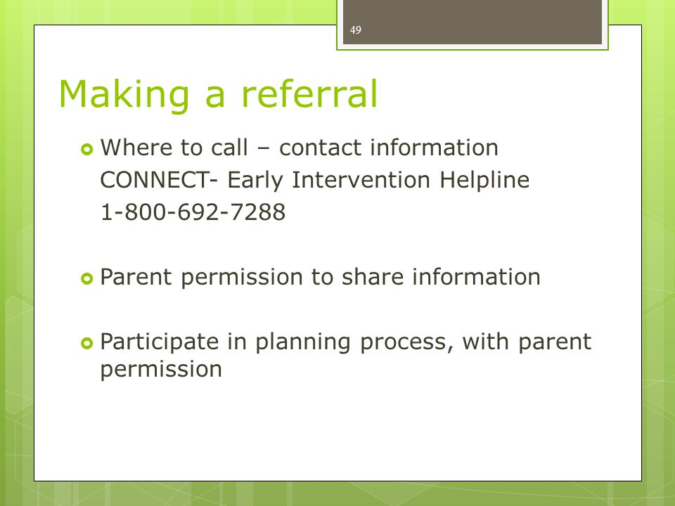 Making a referral Where to call – contact information. CONNECT- Early Intervention Helpline. 1-800-692-7288.