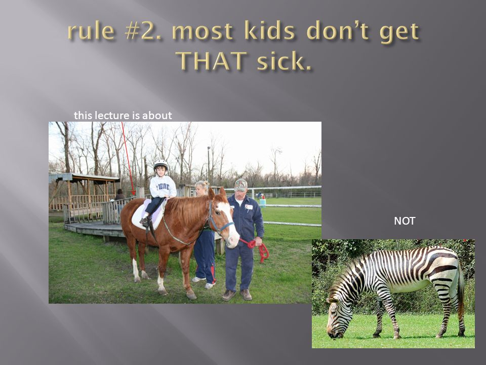 rule #2. most kids don't get THAT sick.