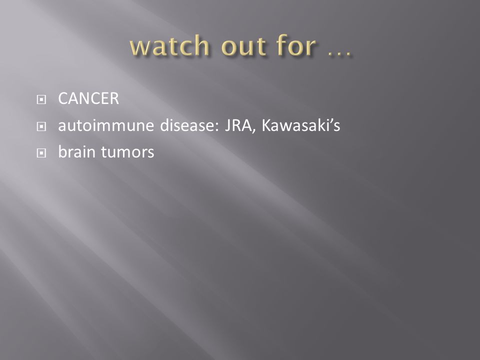 watch out for … CANCER autoimmune disease: JRA, Kawasaki's