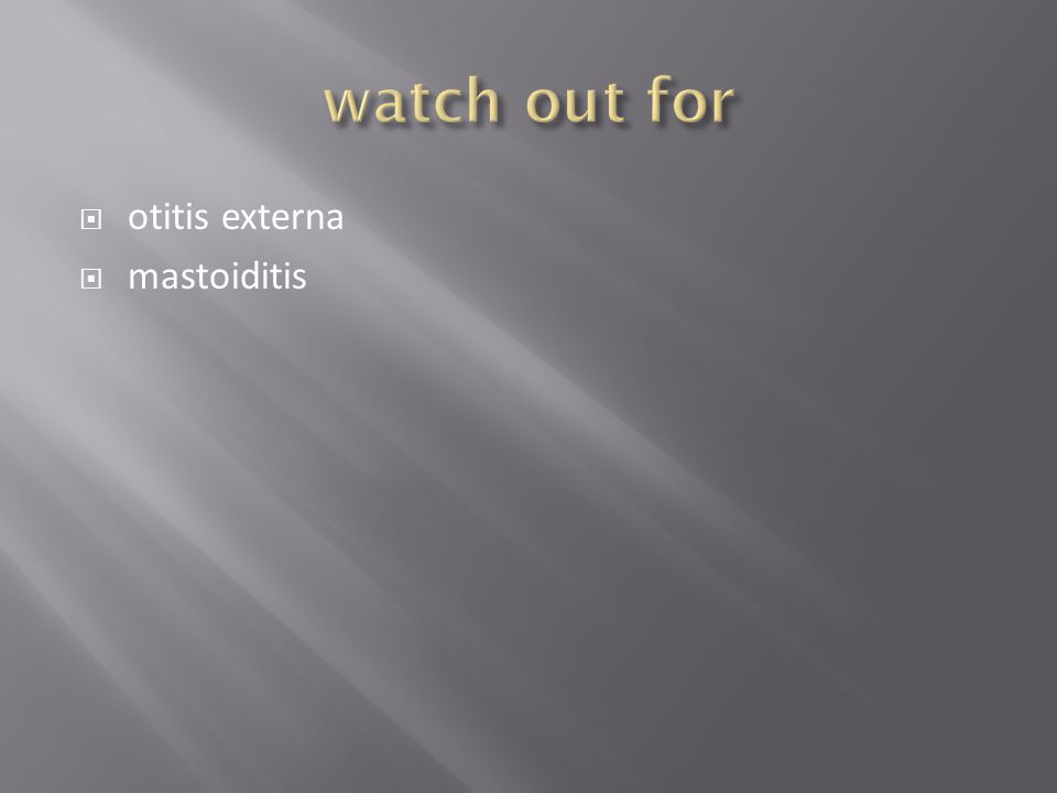 watch out for otitis externa mastoiditis