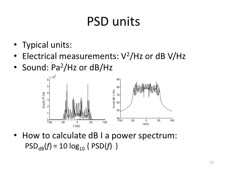 PSD units Typical units: Electrical measurements: V2/Hz or dB V/Hz