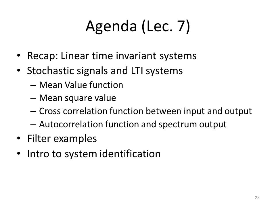 Agenda (Lec. 7) Recap: Linear time invariant systems