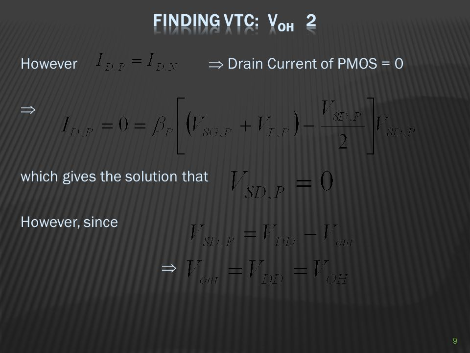 Finding VTC: VOH 2 However  Drain Current of PMOS = 0  which gives the solution that However, since