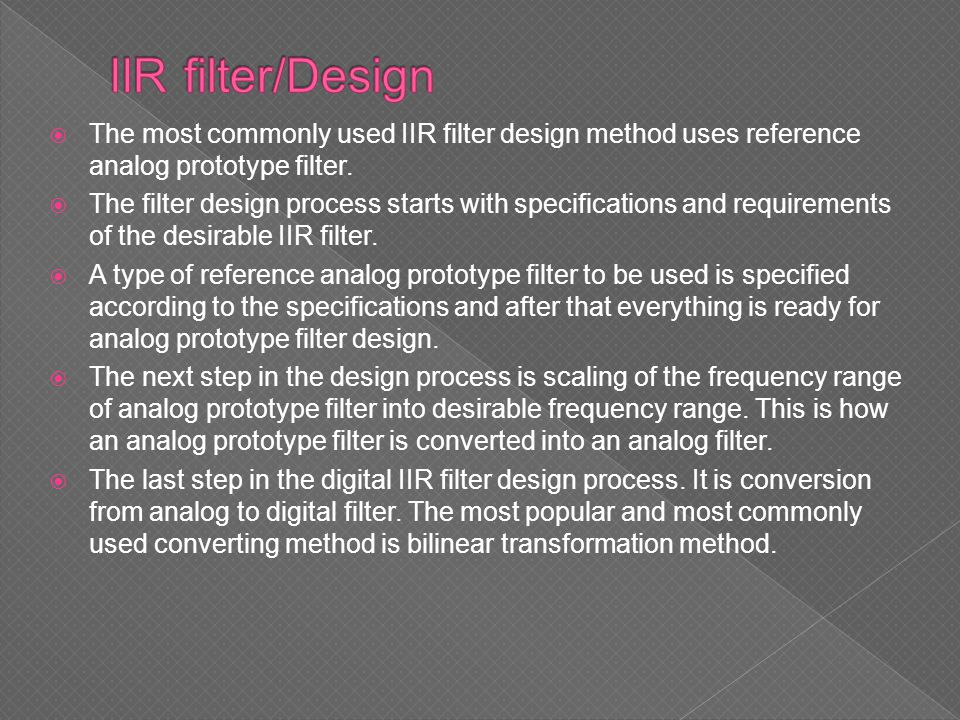 IIR filter/Design The most commonly used IIR filter design method uses reference analog prototype filter.