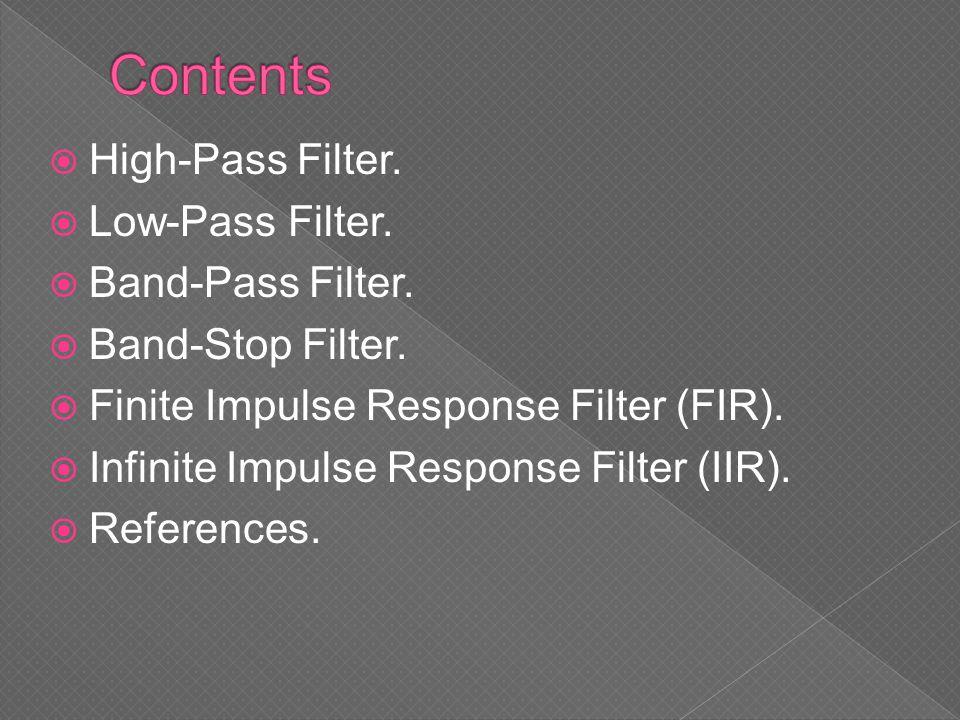 Contents High-Pass Filter. Low-Pass Filter. Band-Pass Filter.