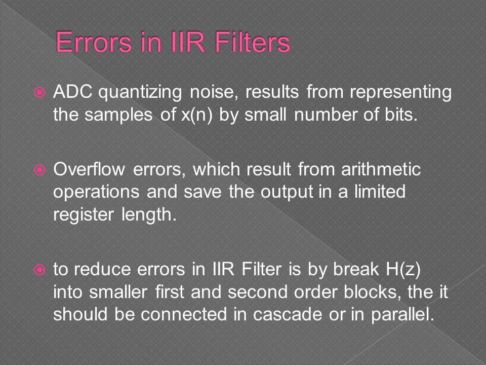 Errors in IIR Filters ADC quantizing noise, results from representing the samples of x(n) by small number of bits.