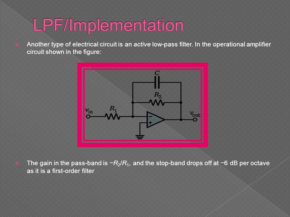 LPF/Implementation Another type of electrical circuit is an active low-pass filter. In the operational amplifier circuit shown in the figure:
