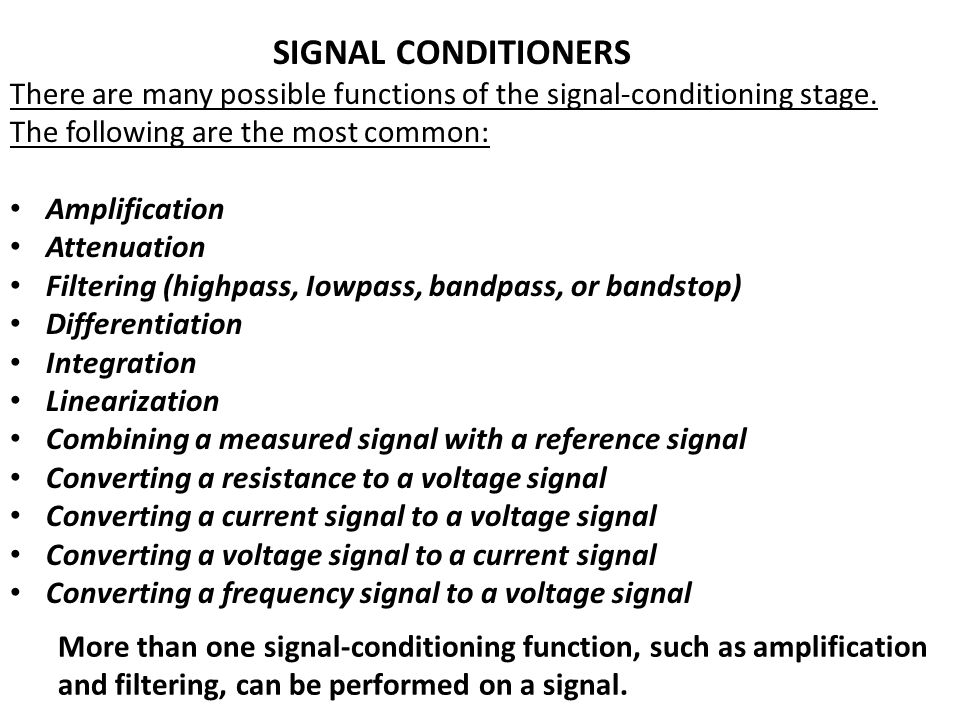 SIGNAL CONDITIONERS There are many possible functions of the signal-conditioning stage. The following are the most common:
