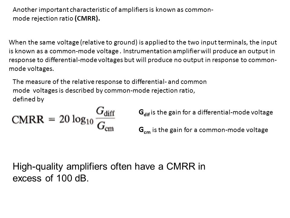 High-quality amplifiers often have a CMRR in excess of 100 dB.