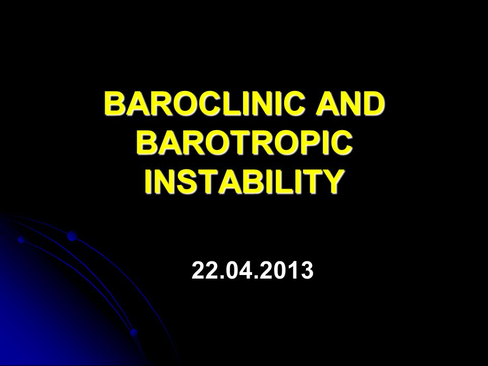 BAROCLINIC AND BAROTROPIC INSTABILITY
