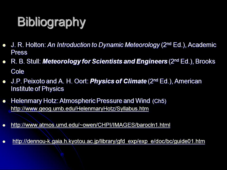 Bibliography J. R. Holton: An Introduction to Dynamic Meteorology (2nd Ed.), Academic Press.