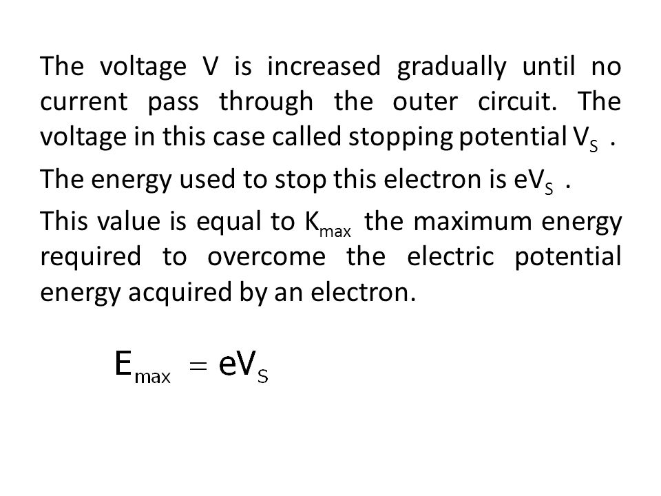The voltage V is increased gradually until no current pass through the outer circuit.
