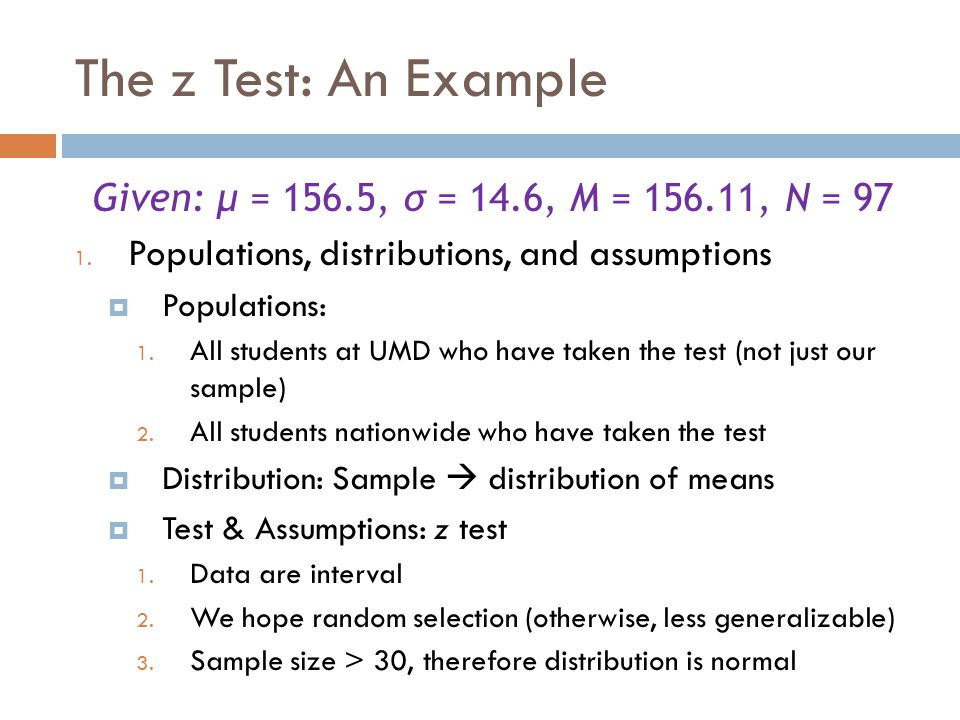 The z Test: An Example Given: μ = 156.5, σ = 14.6, M = 156.11, N = 97