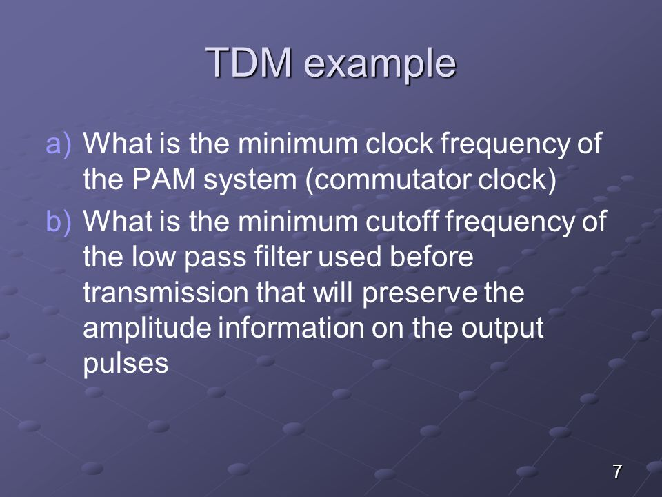 TDM example What is the minimum clock frequency of the PAM system (commutator clock)