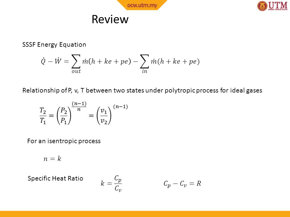 Review SSSF Energy Equation 𝑄 − 𝑊 = 𝑜𝑢𝑡 𝑚 ℎ+𝑘𝑒+𝑝𝑒 − 𝑖𝑛 𝑚 (ℎ+𝑘𝑒+𝑝𝑒)