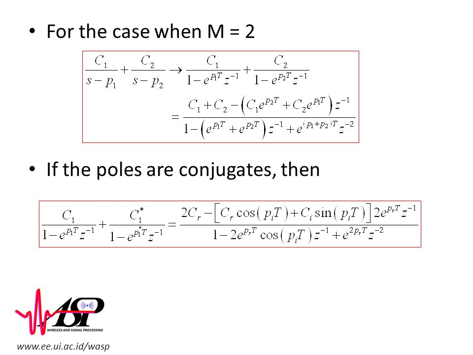 For the case when M = 2 If the poles are conjugates, then