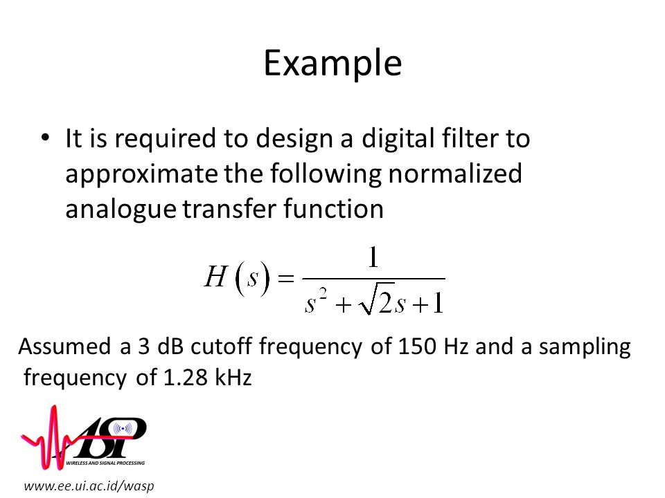 Example It is required to design a digital filter to approximate the following normalized analogue transfer function.