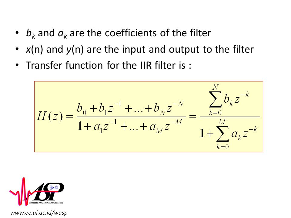 bk and ak are the coefficients of the filter