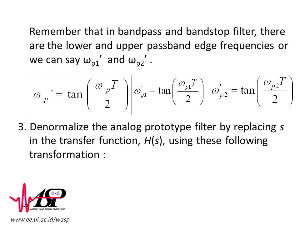 Remember that in bandpass and bandstop filter, there are the lower and upper passband edge frequencies or we can say ωp1' and ωp2' .