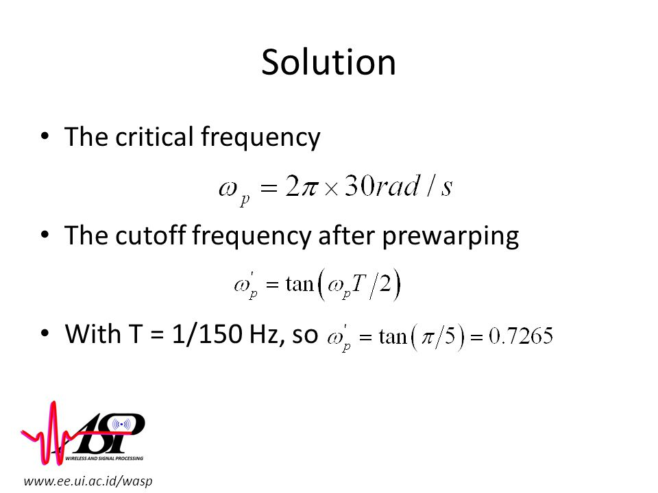 Solution The critical frequency The cutoff frequency after prewarping